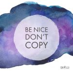 Be Nice. Don't Copy.