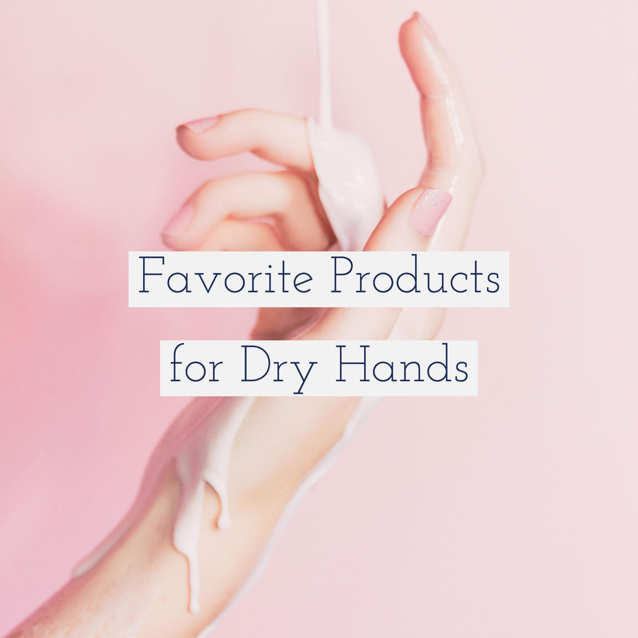 Favorite Dry Hand Treatment Products